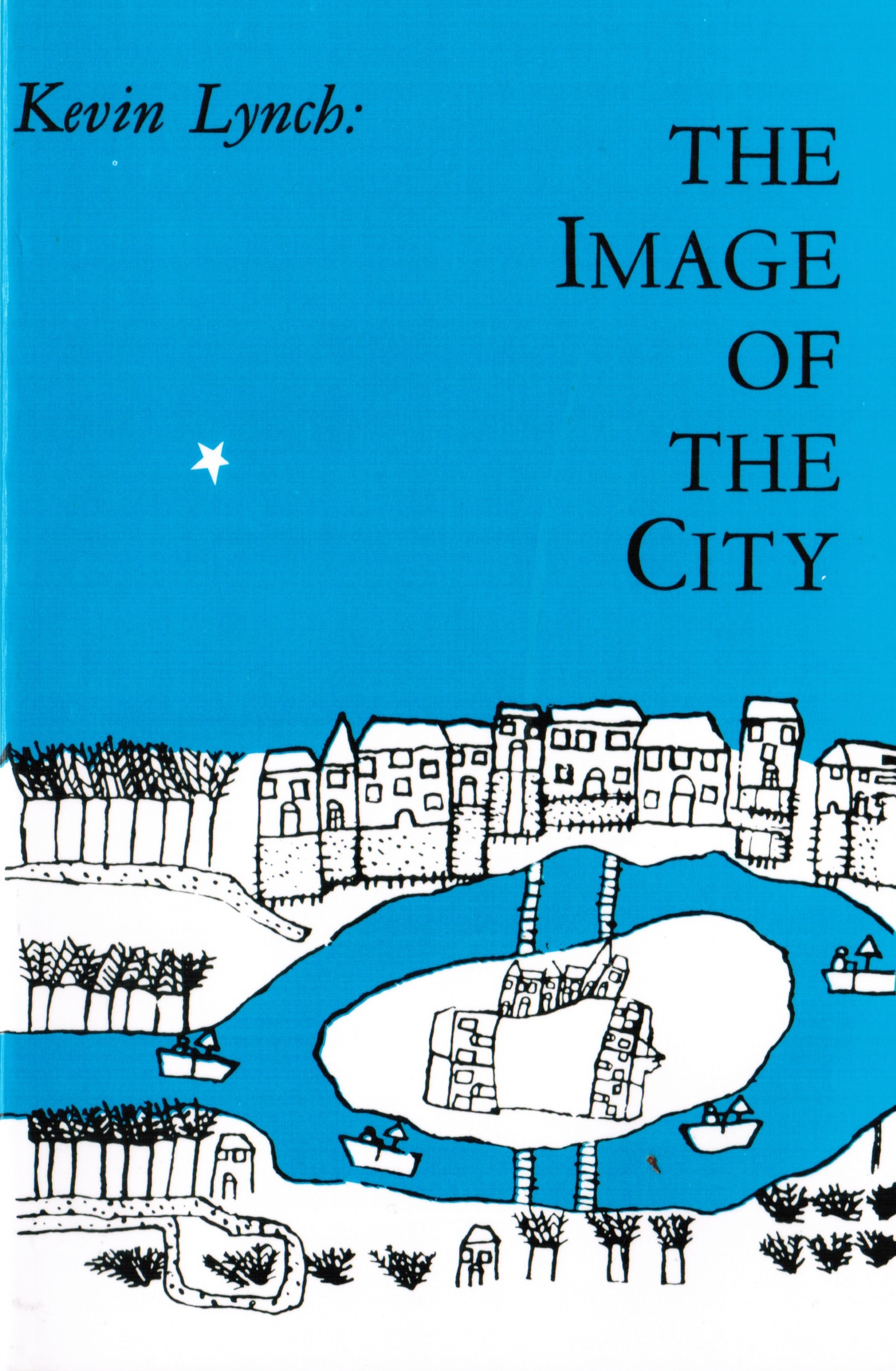 """kevin lynch s image of the city Lynch was interested in understanding how a city is easily """"imageable"""", which is  a term he invented to indicate  my image of the city (reference kevin lynch."""