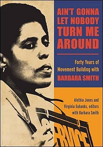 Alethia-Jones-Virginia-Eubanks-ed-Aint-Gonna-Let-Nobody-Turn-Me-Around-Forty-Years-of-Movement-Building-with-Barbara-Smith