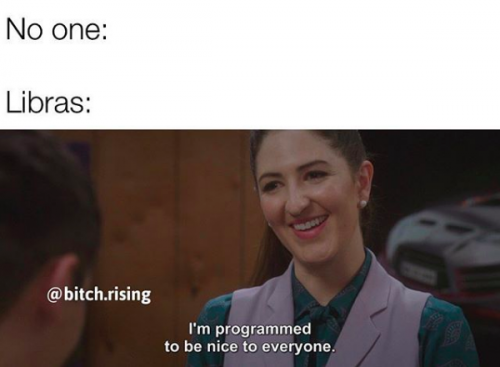 """No one: Libras: [image of Janet from The Good Place captioned ""I'm programmed to be nice to everyone"""