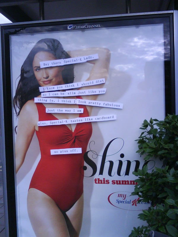 A defaced special K ad reads Hey there Special-K Lady.  I know you think I should diet So I can be slim just like you. thing is, I think I look pretty fabulous Just the way I am Also, Special-K tastes like cardboard  so piss off