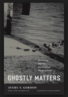 Source: Ghostly Matters by Avery F. Gordon